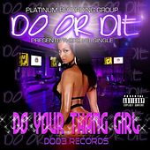 Play & Download Do Your Thang Girl Dirty by Do or Die | Napster