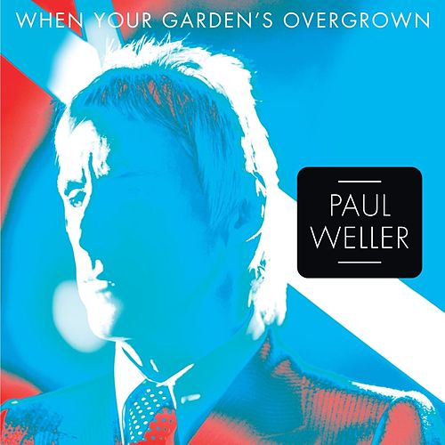 Play & Download When Your Garden's Overgrown - Single by Paul Weller | Napster