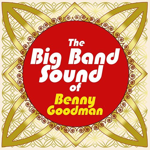 Play & Download The Big Band Sound Of Benny Goodman by Benny Goodman   Napster