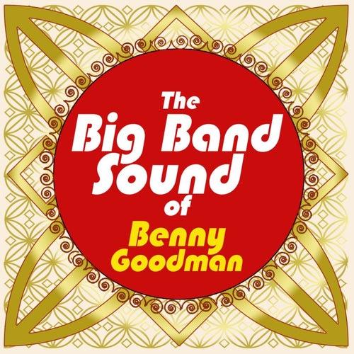 The Big Band Sound Of Benny Goodman by Benny Goodman