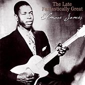 Play & Download The Late Fantastically Great Elmore James by Elmore James | Napster