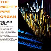 The Mighty Pipe Organ by William Daly