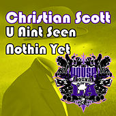 Play & Download U Aint See Nothin Yet by Christian Scott | Napster