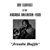Play & Download At The Arcadia Ballroom 1939 by Roy Eldridge | Napster