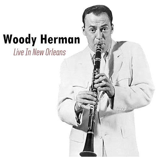 Live In New Orleans by Woody Herman