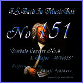 Play & Download Bach In Musical Box 151 / Cembalo Concert No4 A Major Bwv1055 by Shinji Ishihara | Napster
