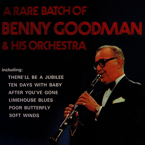 Play & Download A Rare Batch Of Benny Goodman & His Orchestra by Benny Goodman | Napster