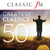 50 Greatest Classics by Classic FM von Various Artists