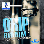 Play & Download Drip Riddim by Various Artists | Napster