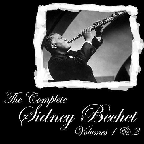 Play & Download The Complete Sidney Bechet Volumes 1 & 2 by Sidney Bechet | Napster