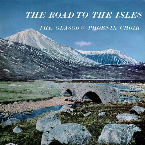 Play & Download The Road To The Isles by Glasgow Phoenix Choir | Napster