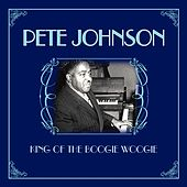 Play & Download King Of The Boogie Woogie by Pete Johnson | Napster