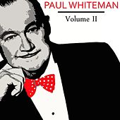 Play & Download Paul Whiteman Volume II by Paul Whiteman | Napster