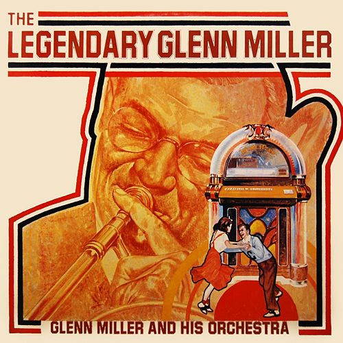 Play & Download The Legendary Glenn Miller by Glenn Miller | Napster