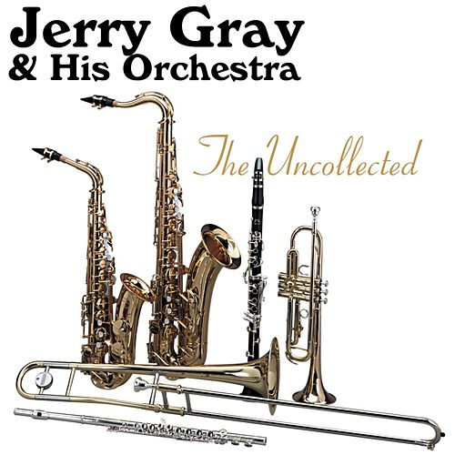 Play & Download The Uncollected by Jerry Gray | Napster