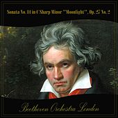 Play & Download Sonata No. 14 in C Sharp Minor Moonlight, Op. 27 No. 2 by Beethoven Orchestra London | Napster