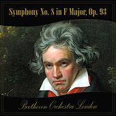 Play & Download Symphony No. 8 in F Major, Op. 93 by Beethoven Orchestra London | Napster