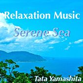 Relaxation Music, Serene Sea by Tata Yamashita