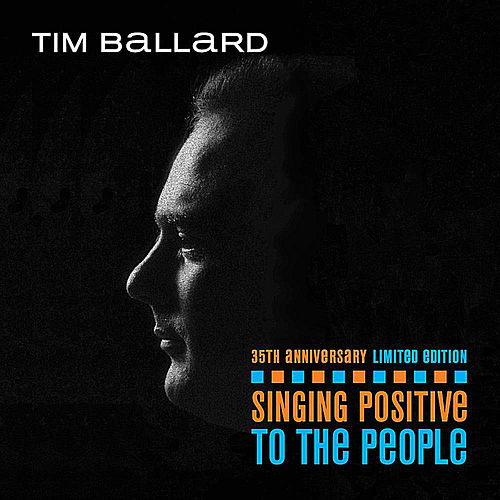 Singing Positive to the People by Tim Ballard