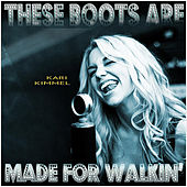 These Boots Are Made for Walkin' by Kari Kimmel