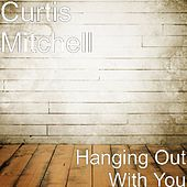 Play & Download Hanging Out With You by Curtis Mitchell | Napster