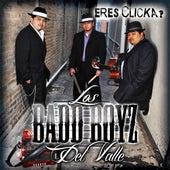 Play & Download Eres Clicka by Los Badd Boyz Del Valle | Napster