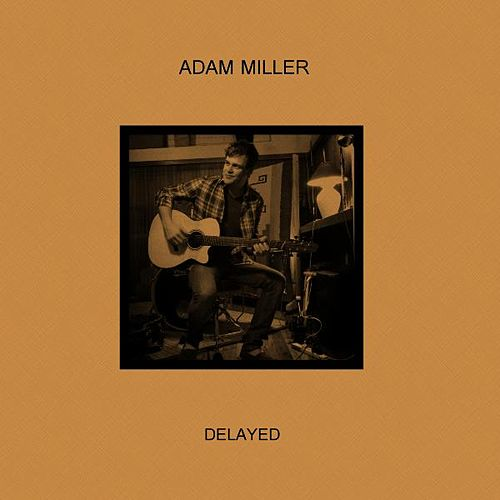 Play & Download Delayed by Adam Miller | Napster