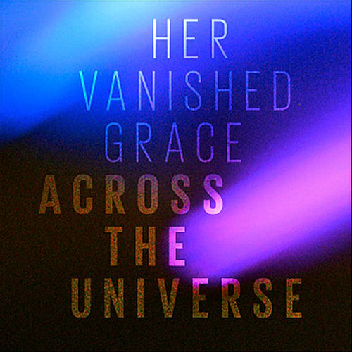 Across the Universe by Her Vanished Grace