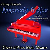 Play & Download George Gershwin Rhapsody in Blue and Other Solo Piano Masterpieces by Classical Piano Music Masters | Napster