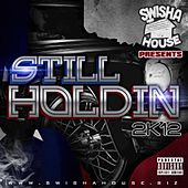 Play & Download Still Holdin 2k12 by Swisha House | Napster