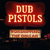 Worshipping The Dollar by Dub Pistols