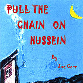 Pull The Chain On Hussein by Joe Carr