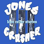 Play & Download Blue Collar Stories by Jones Crusher | Napster