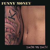 Play & Download Skin To Skin by Funny Money | Napster
