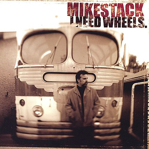 Play & Download I Need Wheels by Mike Stack | Napster