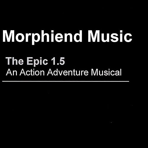 The Epic 1.5 - An Action Adventure Musical by Morphiend Music