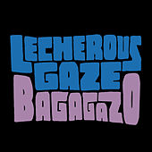 Play & Download Bagagazo by Lecherous Gaze   Napster