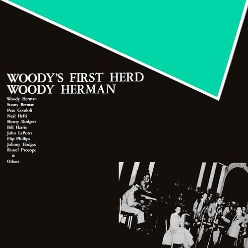 Play & Download Woody's First Herd by Woody Herman | Napster