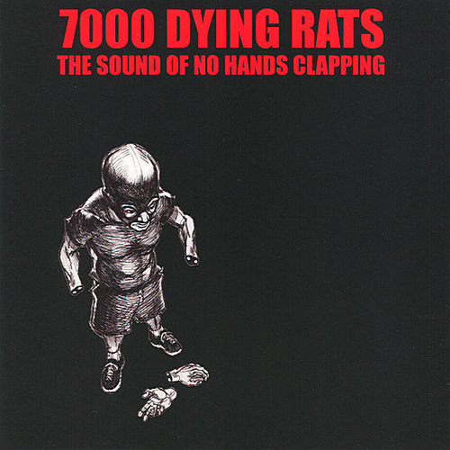 Play & Download The Sound of No Hands Clapping by 7000 Dying Rats | Napster