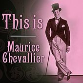 Play & Download This Is Maurice Chevalier by Maurice Chevalier | Napster
