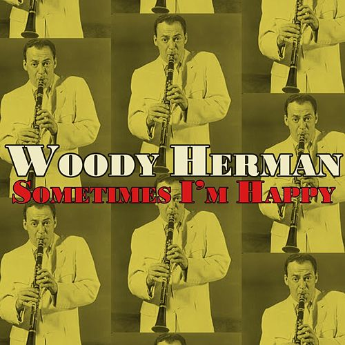 Sometimes I'm Happy by Woody Herman
