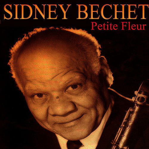 Play & Download Petite Fleur by Sidney Bechet   Napster