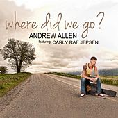 Play & Download Where Did We Go (feat. Carly Rae Jepsen) by Andrew Allen | Napster