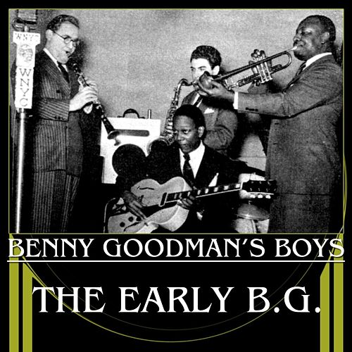 Play & Download The Early B.G. by Benny Goodman | Napster