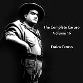 Play & Download The Complete Caruso Volume 16 by Enrico Caruso | Napster