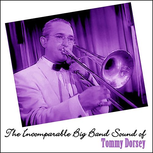 The Incomparable Big Band Sound Of Tommy Dorsey by Tommy Dorsey