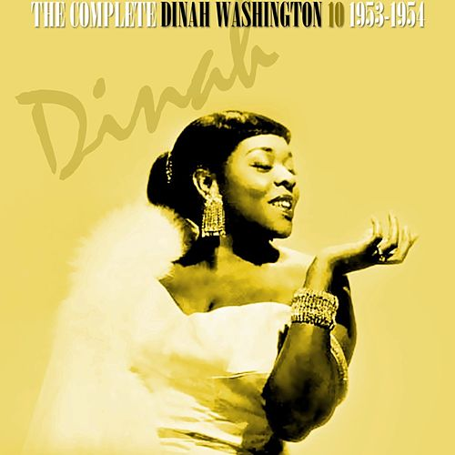 The Complete Dinah Washington Volume 10 1953-1954 by Dinah Washington