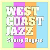 West Coast Jazz by Shorty Rogers