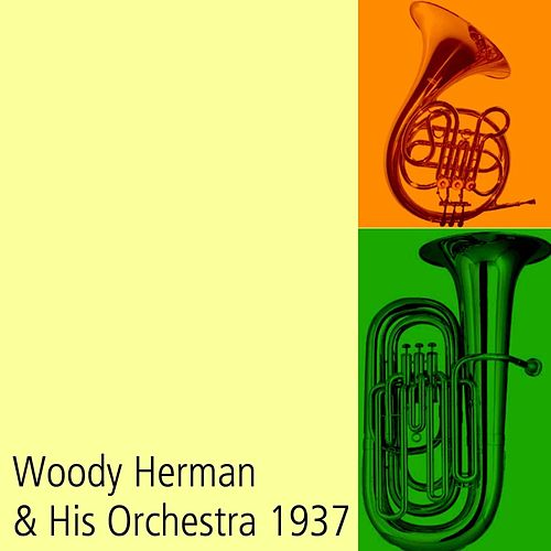 Play & Download Woody Herman & His Orchestra 1937 by Woody Herman | Napster