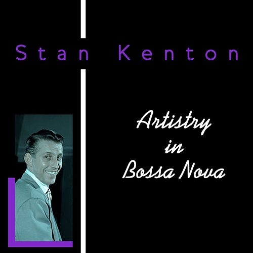 Artistry In Bossa Nova by Stan Kenton